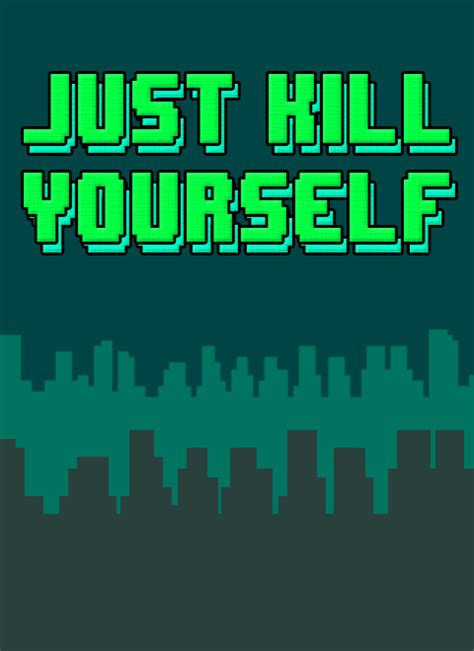 Just Kill Yourself Windows, Mac, Linux, Android